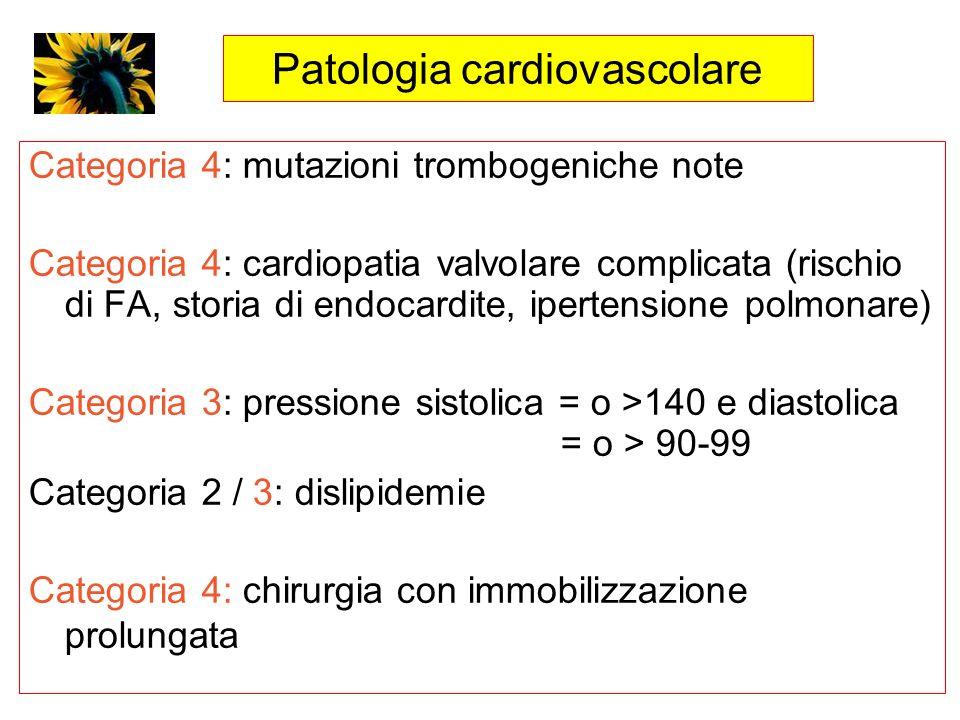 Patologia cardiovascolare Categoria 4: mutazioni trombogeniche note Categoria 4: cardiopatia valvolare complicata (rischio di FA, storia di endocardit