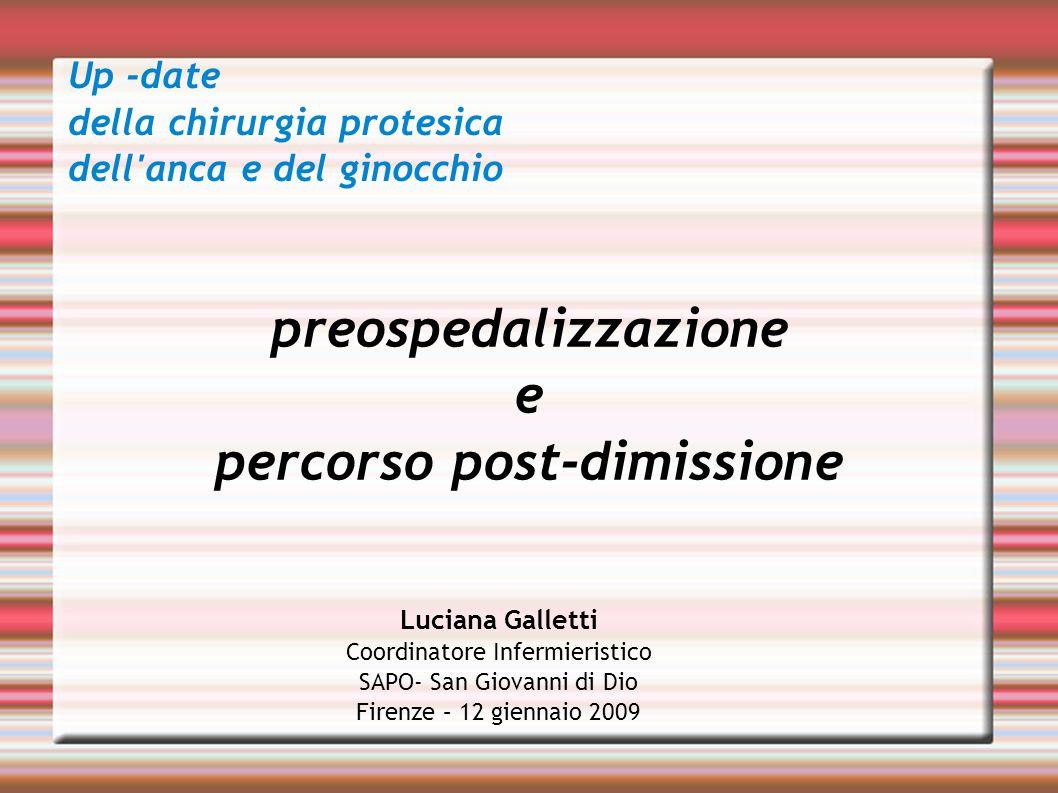 preospedalizzazione e percorso post-dimissione Luciana Galletti Coordinatore Infermieristico SAPO- San Giovanni di Dio Firenze – 12 giennaio 2009 Up -