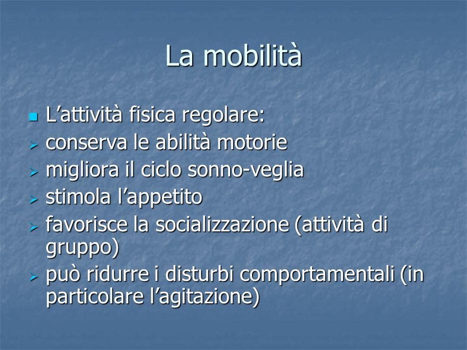 La mobilità Lattività fisica regolare: Lattività fisica regolare: conserva le abilità motorie conserva le abilità motorie migliora il ciclo sonno-vegl