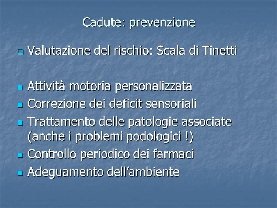 Cadute: prevenzione Valutazione del rischio: Scala di Tinetti Valutazione del rischio: Scala di Tinetti Attività motoria personalizzata Attività motor