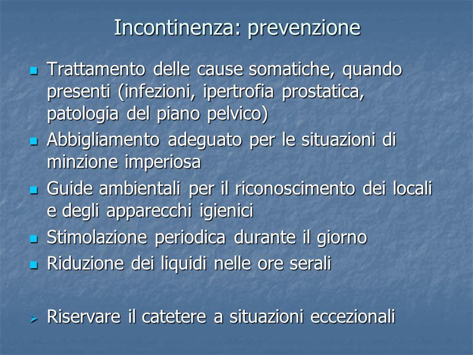 Incontinenza: prevenzione Trattamento delle cause somatiche, quando presenti (infezioni, ipertrofia prostatica, patologia del piano pelvico) Trattamen