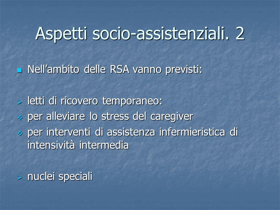 Aspetti socio-assistenziali. 2 Nellambito delle RSA vanno previsti: Nellambito delle RSA vanno previsti: letti di ricovero temporaneo: letti di ricove