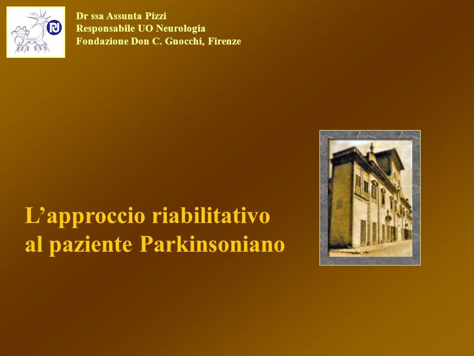 Lapproccio riabilitativo al paziente Parkinsoniano Dr ssa Assunta Pizzi Responsabile UO Neurologia Fondazione Don C. Gnocchi, Firenze