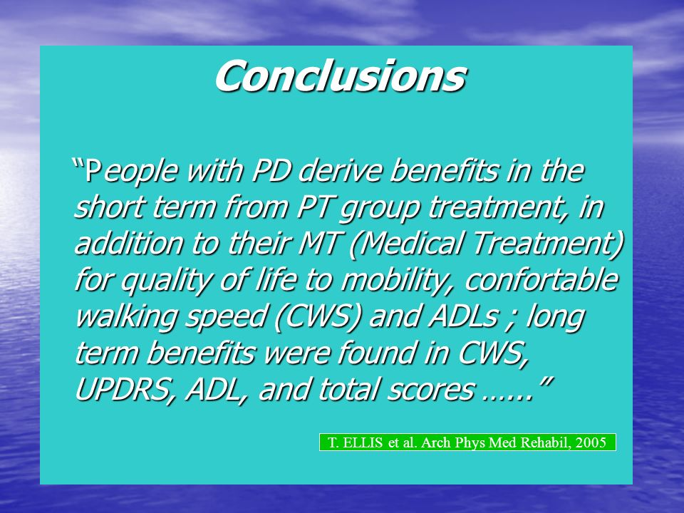 Conclusions People with PD derive benefits in the short term from PT group treatment, in addition to their MT (Medical Treatment) for quality of life