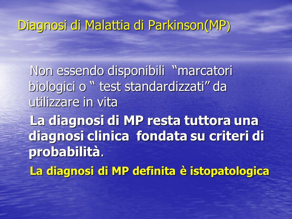 Diagnosi di Malattia di Parkinson(MP ) Non essendo disponibili marcatori biologici o test standardizzati da utilizzare in vita Non essendo disponibili