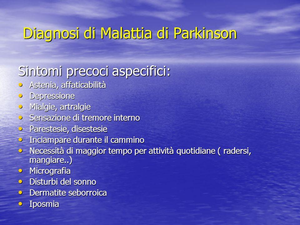 Diagnosi di Malattia di Parkinson Caratteristiche cliniche Quattro sintomi cardinali: Quattro sintomi cardinali: tremore di riposo tremore di riposo acinesia/bradicinesia acinesia/bradicinesia rigidità plastica rigidità plastica instabilità posturale instabilità posturale
