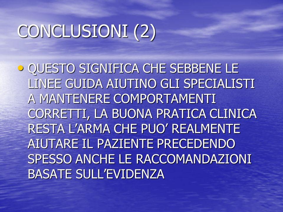 CONCLUSIONI (2) QUESTO SIGNIFICA CHE SEBBENE LE LINEE GUIDA AIUTINO GLI SPECIALISTI A MANTENERE COMPORTAMENTI CORRETTI, LA BUONA PRATICA CLINICA RESTA