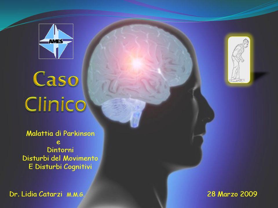 Dr. Lidia Catarzi M.M.G. 28 Marzo 2009 Malattia di Parkinson e Dintorni Disturbi del Movimento E Disturbi Cognitivi