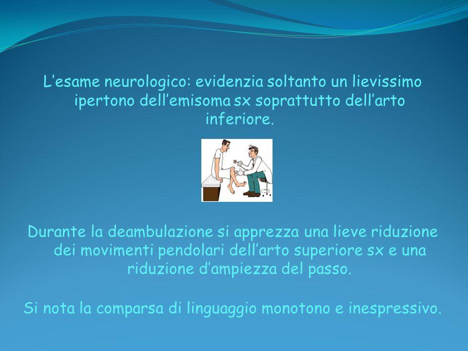 Lesame neurologico: evidenzia soltanto un lievissimo ipertono dellemisoma sx soprattutto dellarto inferiore. Durante la deambulazione si apprezza una