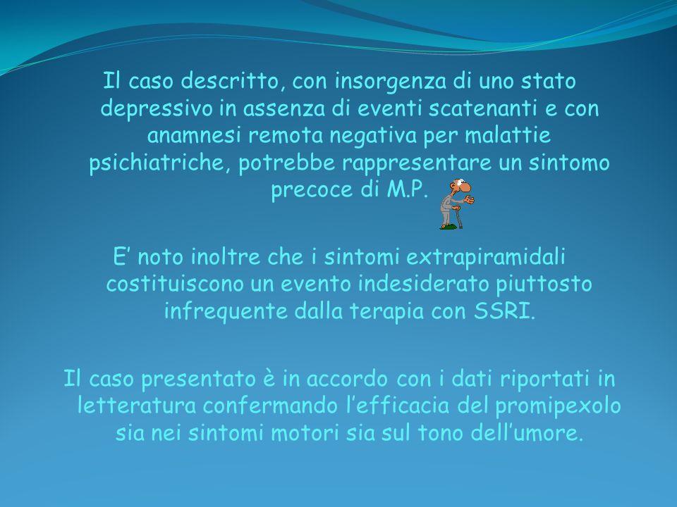 Il caso descritto, con insorgenza di uno stato depressivo in assenza di eventi scatenanti e con anamnesi remota negativa per malattie psichiatriche, p