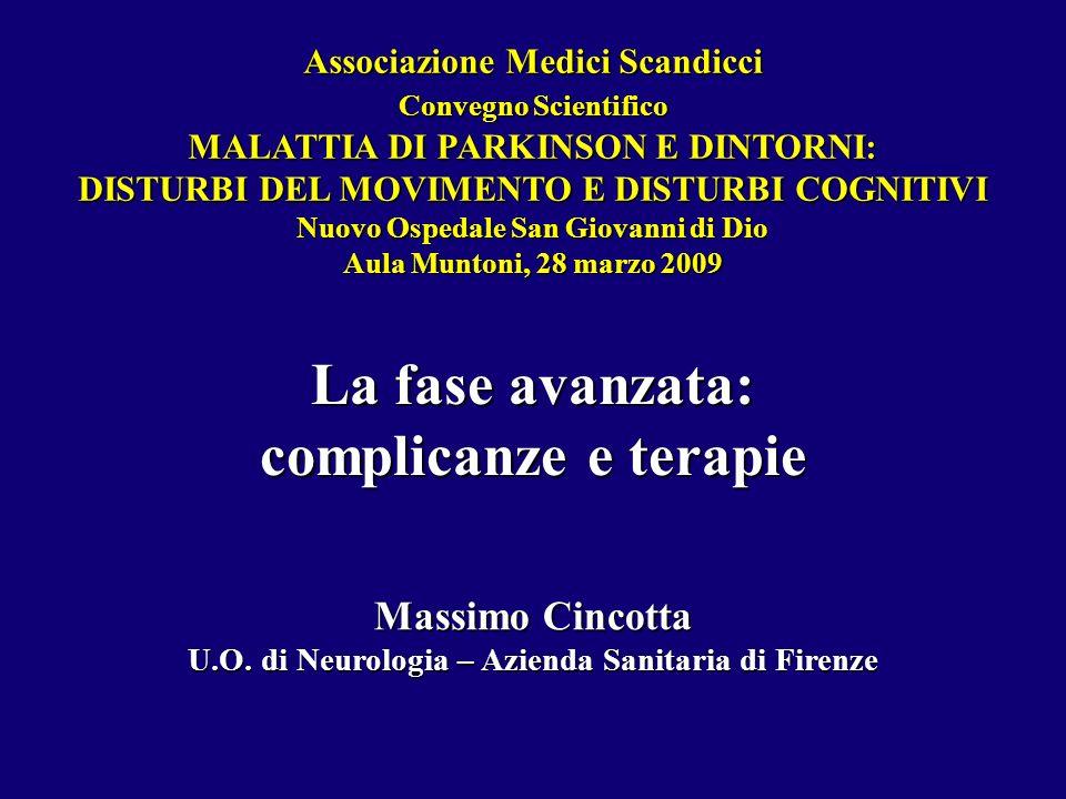 La fase avanzata: complicanze e terapie Massimo Cincotta U.O. di Neurologia – Azienda Sanitaria di Firenze Associazione Medici Scandicci Convegno Scie