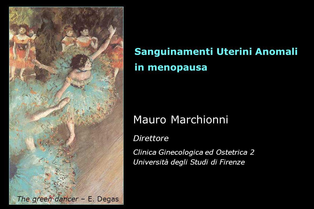 Mauro Marchionni Direttore Clinica Ginecologica ed Ostetrica 2 Università degli Studi di Firenze Sanguinamenti Uterini Anomali in menopausa The green dancer – E.