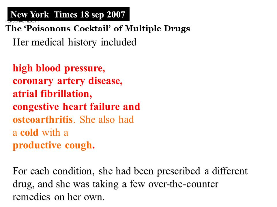 PERSONAL HEALTH The Poisonous Cocktail of Multiple Drugs Her medical history included high blood pressure, coronary artery disease, atrial fibrillatio