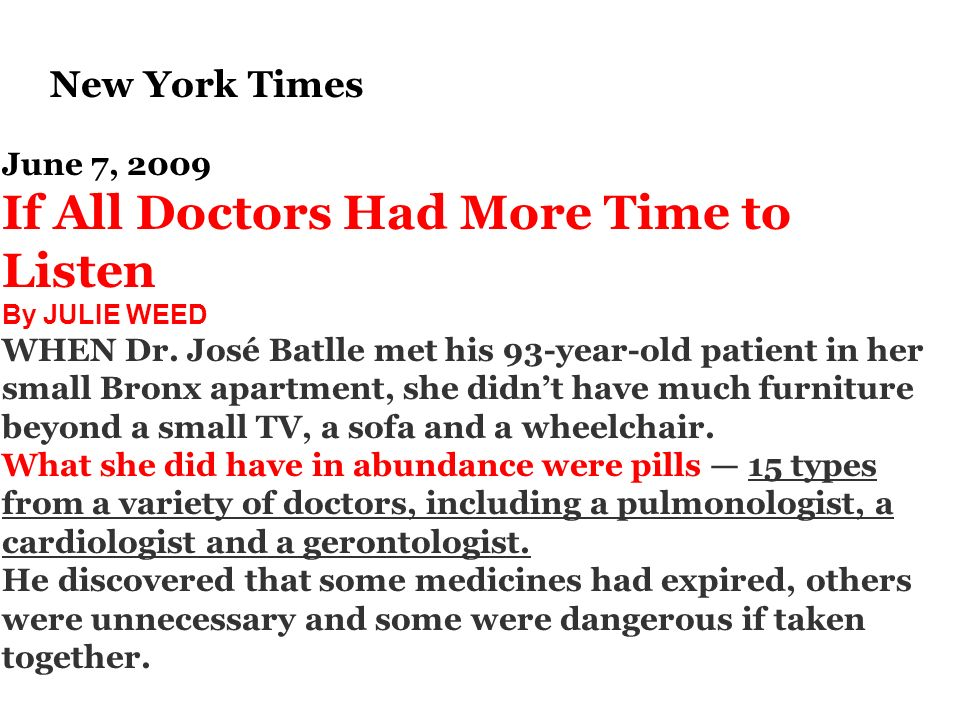 June 7, 2009 If All Doctors Had More Time to Listen By JULIE WEED WHEN Dr. José Batlle met his 93-year-old patient in her small Bronx apartment, she d