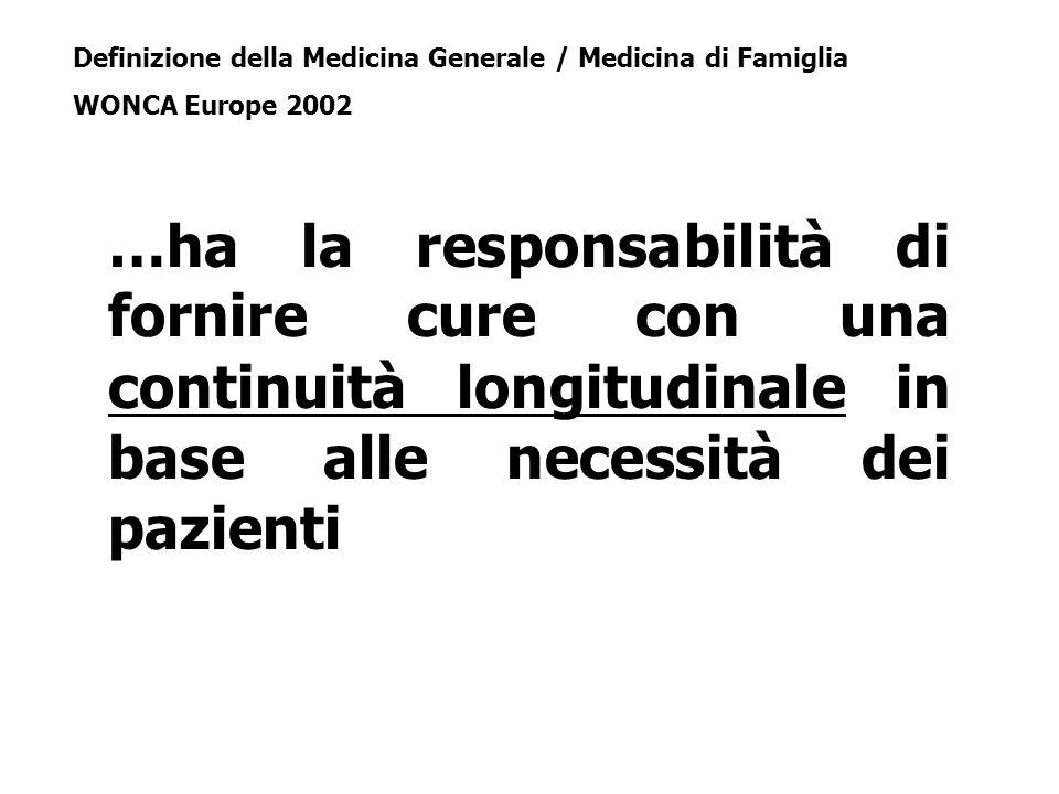 …ha la responsabilità di fornire cure con una continuità longitudinale in base alle necessità dei pazienti Definizione della Medicina Generale / Medicina di Famiglia WONCA Europe 2002