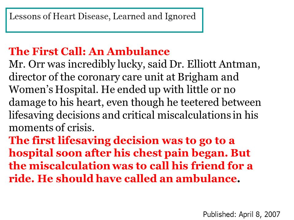 The First Call: An Ambulance Mr. Orr was incredibly lucky, said Dr. Elliott Antman, director of the coronary care unit at Brigham and Womens Hospital.