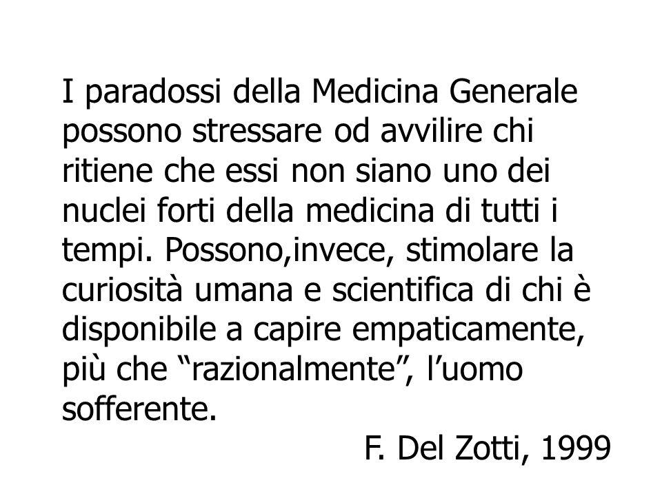 I paradossi della Medicina Generale possono stressare od avvilire chi ritiene che essi non siano uno dei nuclei forti della medicina di tutti i tempi.