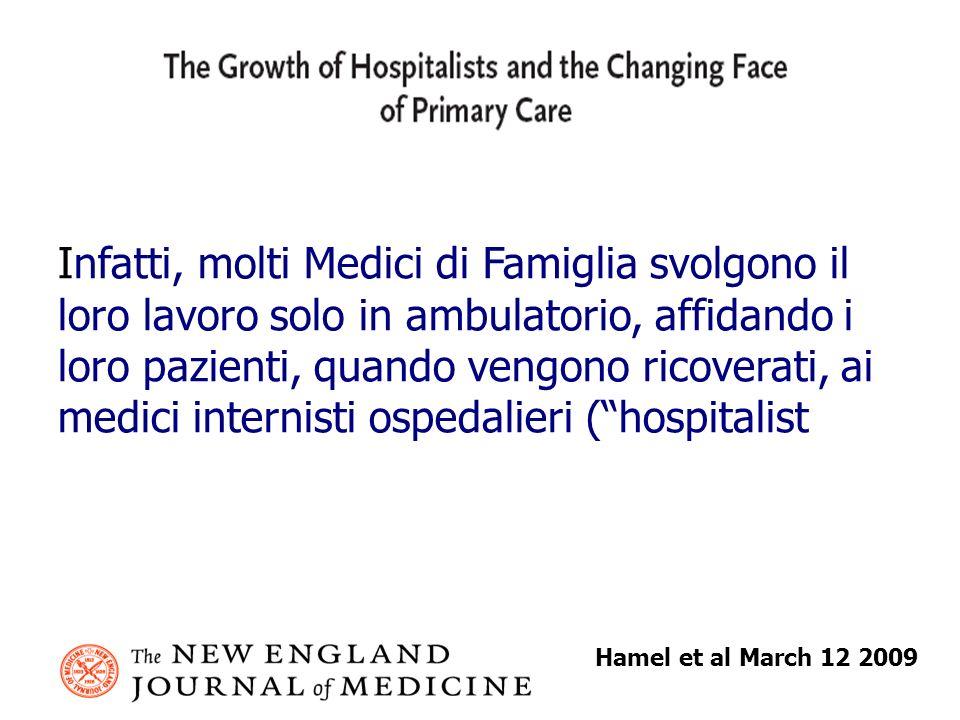 Infatti, molti Medici di Famiglia svolgono il loro lavoro solo in ambulatorio, affidando i loro pazienti, quando vengono ricoverati, ai medici internisti ospedalieri (hospitalists).