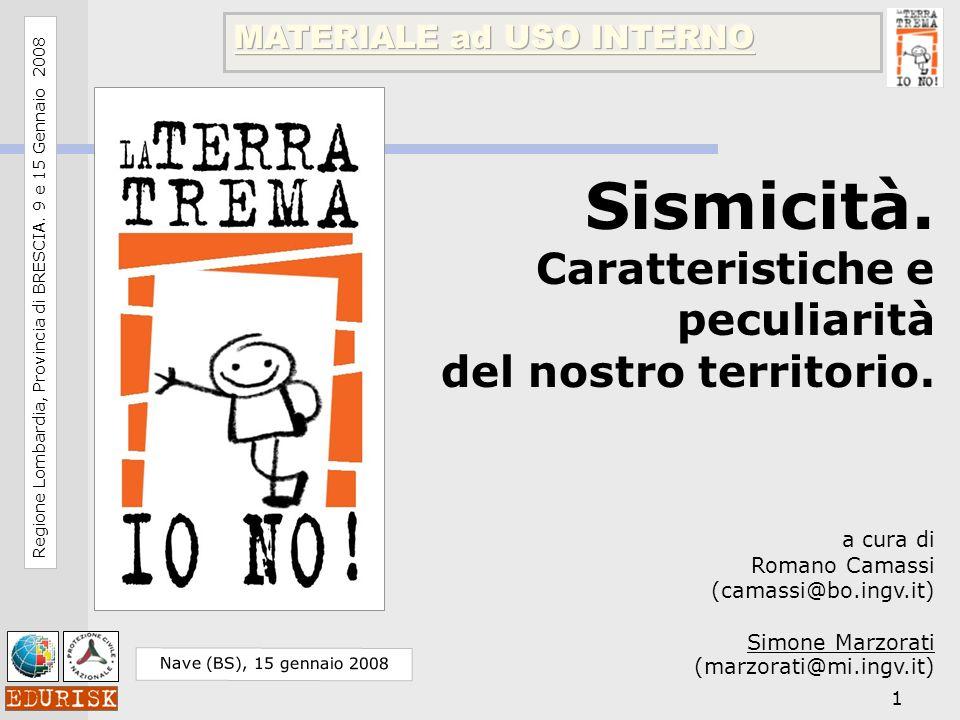 1 a cura di Romano Camassi (camassi@bo.ingv.it) Simone Marzorati (marzorati@mi.ingv.it) Sismicità. Caratteristiche e peculiarità del nostro territorio
