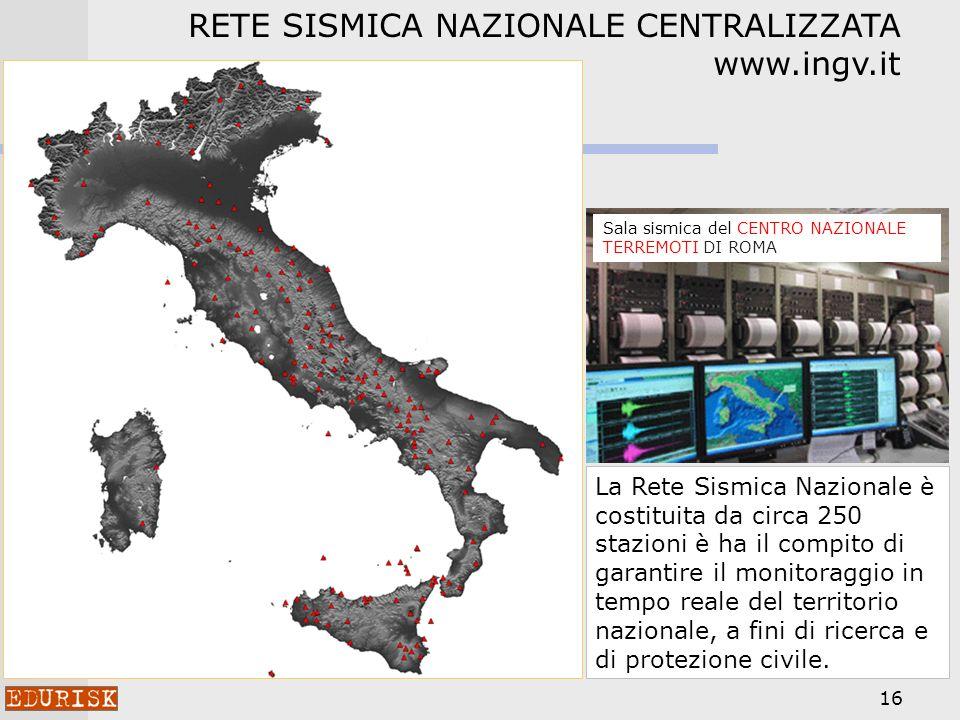 16 La Rete Sismica Nazionale è costituita da circa 250 stazioni è ha il compito di garantire il monitoraggio in tempo reale del territorio nazionale, a fini di ricerca e di protezione civile.