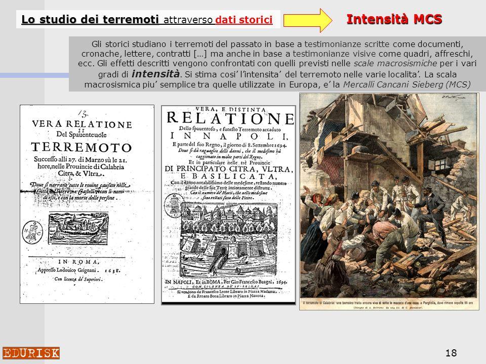 18 Lo studio dei terremoti Lo studio dei terremoti attraverso dati storici Intensità MCS Gli storici studiano i terremoti del passato in base a testim