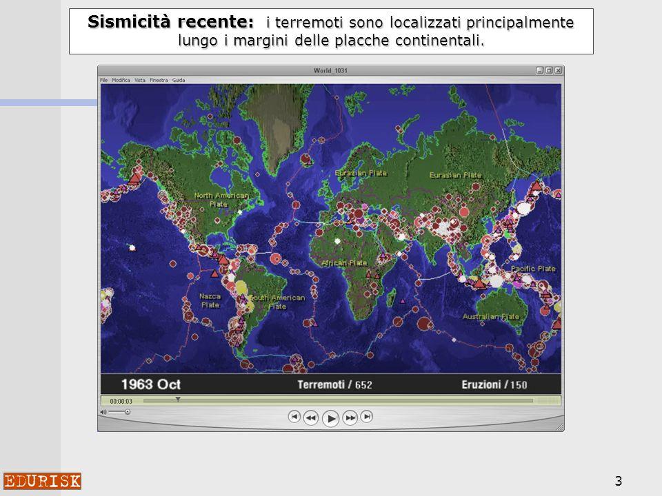 3 Sismicità recente: i terremoti sono localizzati principalmente lungo i margini delle placche continentali.