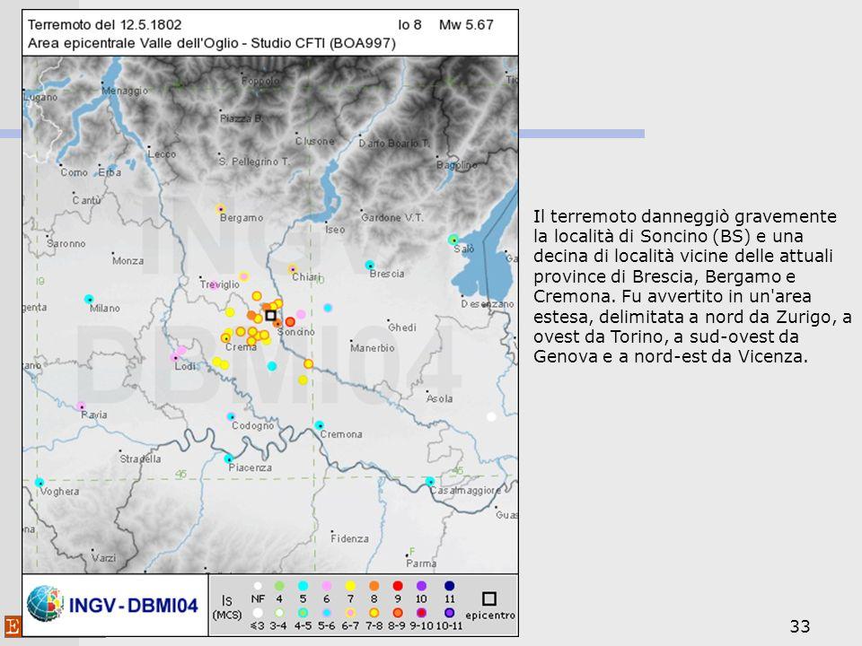 33 Il terremoto danneggiò gravemente la località di Soncino (BS) e una decina di località vicine delle attuali province di Brescia, Bergamo e Cremona.