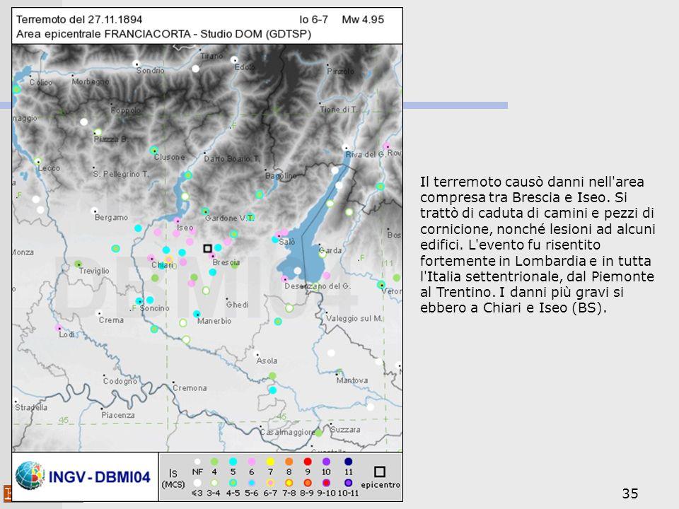 35 Il terremoto causò danni nell'area compresa tra Brescia e Iseo. Si trattò di caduta di camini e pezzi di cornicione, nonché lesioni ad alcuni edifi