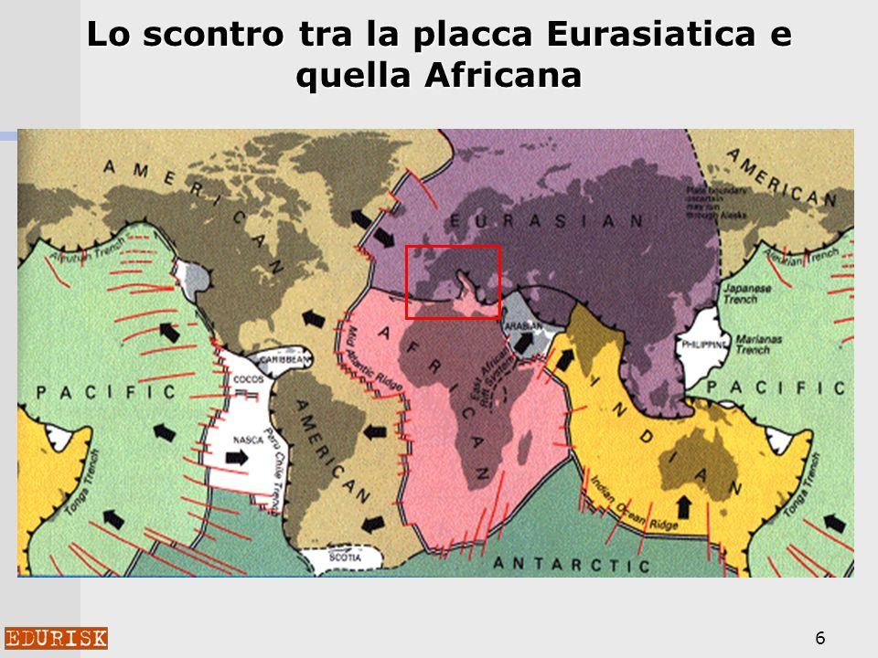 6 Lo scontro tra la placca Eurasiatica e quella Africana