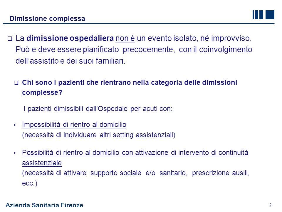 Azienda Sanitaria Firenze 2 Dimissione complessa Chi sono i pazienti che rientrano nella categoria delle dimissioni complesse? I pazienti dimissibili