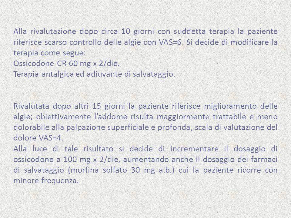 Alla rivalutazione dopo circa 10 giorni con suddetta terapia la paziente riferisce scarso controllo delle algie con VAS=6. Si decide di modificare la