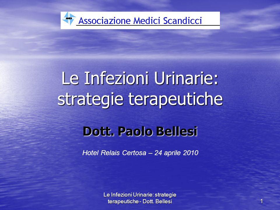 Le Infezioni Urinarie: strategie terapeutiche - Dott. Bellesi1 Le Infezioni Urinarie: strategie terapeutiche Dott. Paolo Bellesi Hotel Relais Certosa