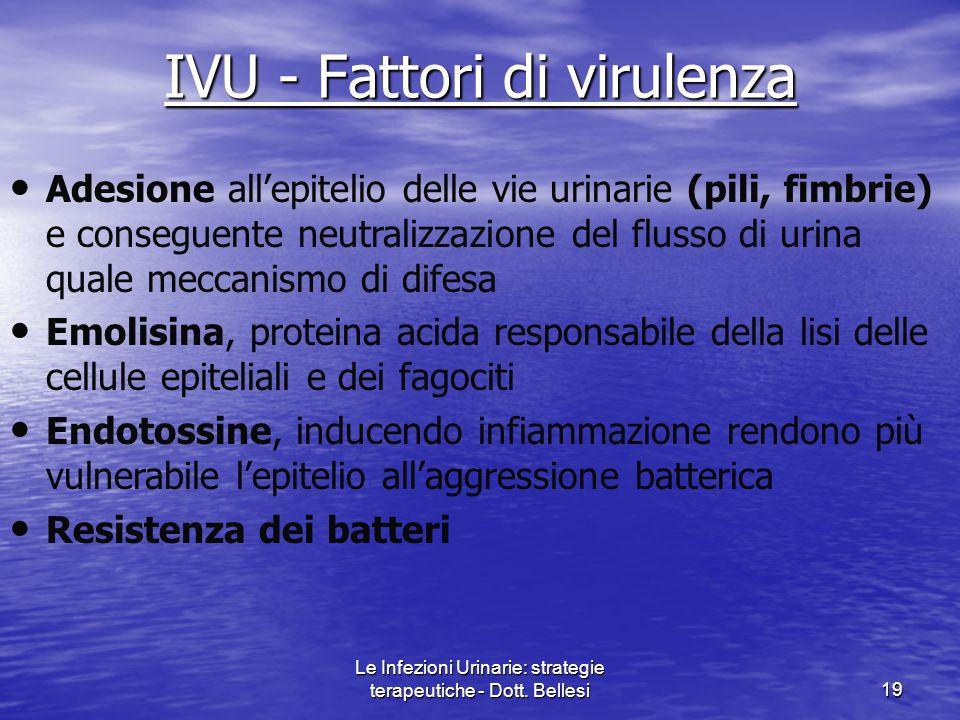 Le Infezioni Urinarie: strategie terapeutiche - Dott. Bellesi19 IVU - Fattori di virulenza Adesione allepitelio delle vie urinarie (pili, fimbrie) e c