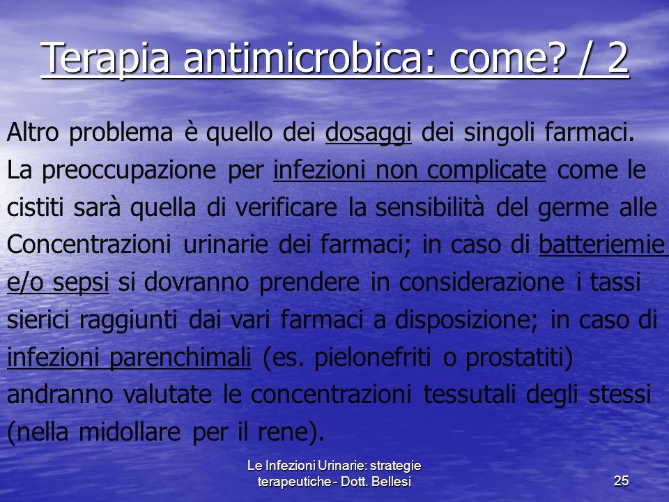 Le Infezioni Urinarie: strategie terapeutiche - Dott. Bellesi25 Terapia antimicrobica: come? / 2 Altro problema è quello dei dosaggi dei singoli farma