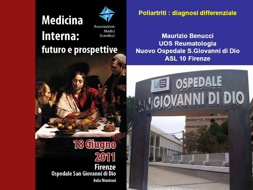 Poliartriti : diagnosi differenziale Maurizio Benucci UOS Reumatologia Nuovo Ospedale S.Giovanni di Dio ASL 10 Firenze