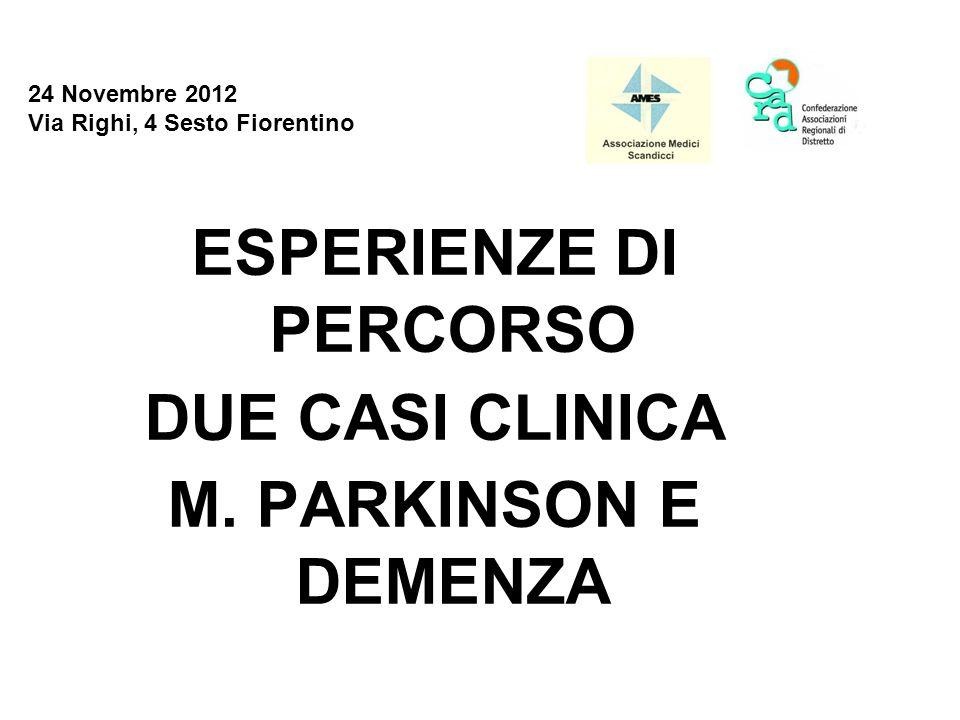 24 Novembre 2012 Via Righi, 4 Sesto Fiorentino ESPERIENZE DI PERCORSO DUE CASI CLINICA M. PARKINSON E DEMENZA