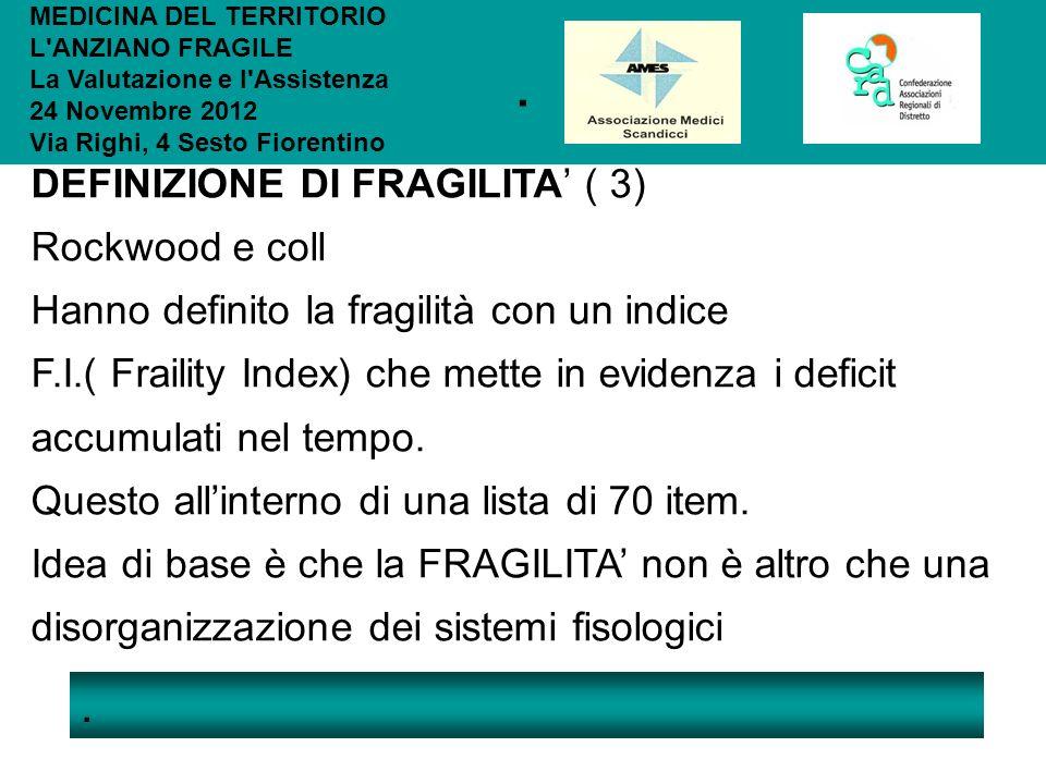 .. MEDICINA DEL TERRITORIO L'ANZIANO FRAGILE La Valutazione e l'Assistenza 24 Novembre 2012 Via Righi, 4 Sesto Fiorentino DEFINIZIONE DI FRAGILITA ( 3