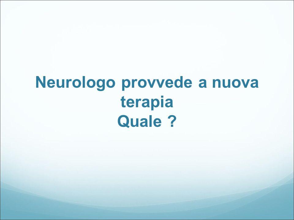 Neurologo provvede a nuova terapia Quale ?