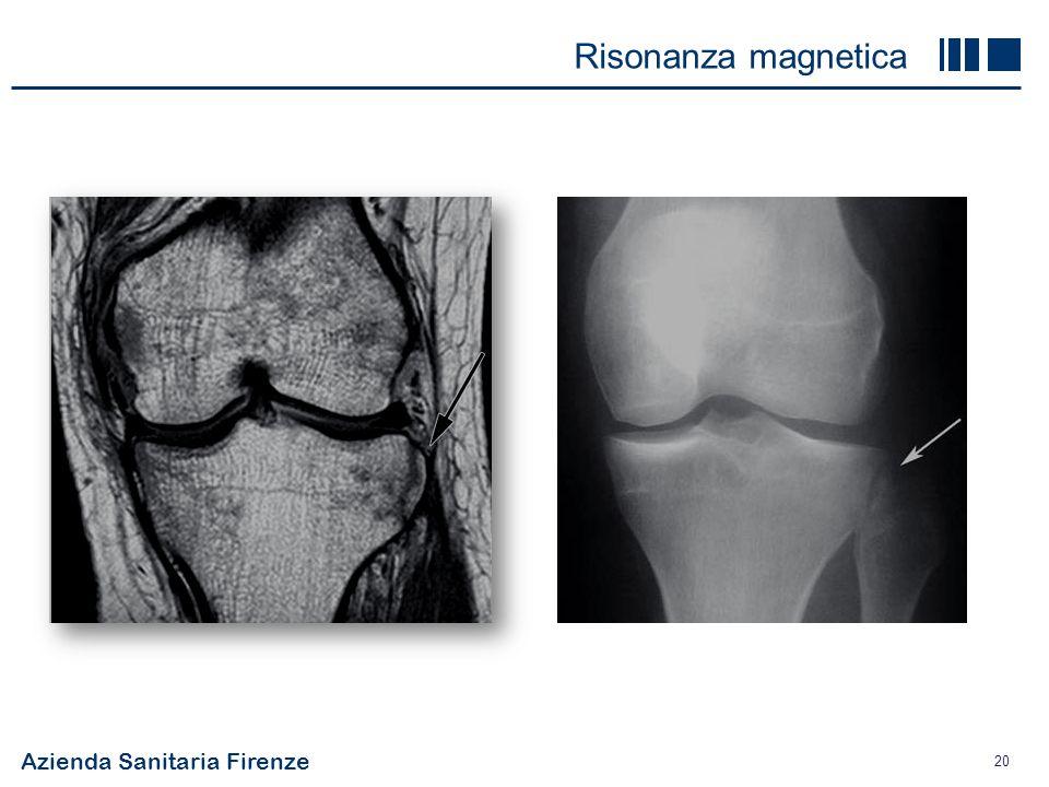 Azienda Sanitaria Firenze 20 costo145 risoluzione++ panoramico+++ osso+/- cartilagine++ tessuti molli+++ rad. ionizzantino Risonanza magnetica