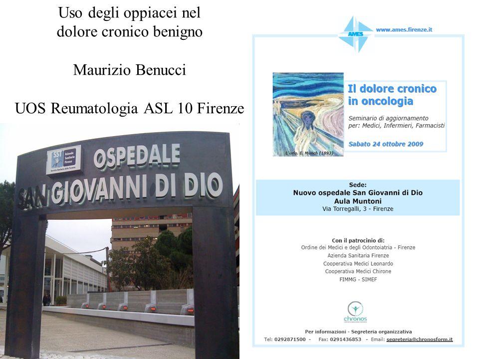 Uso degli oppiacei nel dolore cronico benigno Maurizio Benucci UOS Reumatologia ASL 10 Firenze