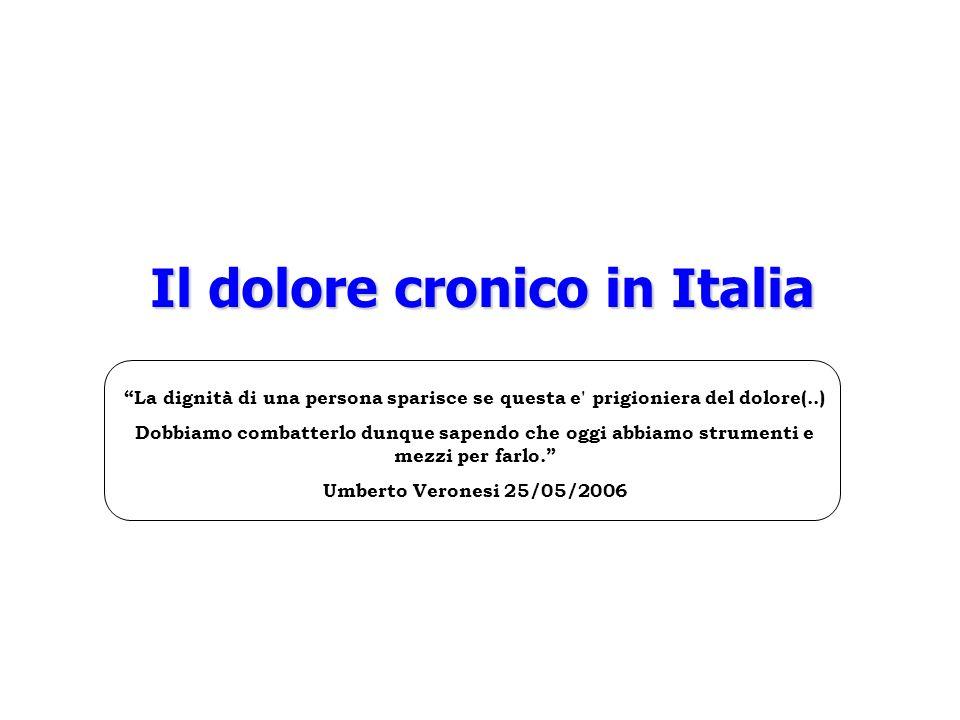 Il dolore cronico in Italia La dignità di una persona sparisce se questa e' prigioniera del dolore(..) Dobbiamo combatterlo dunque sapendo che oggi ab