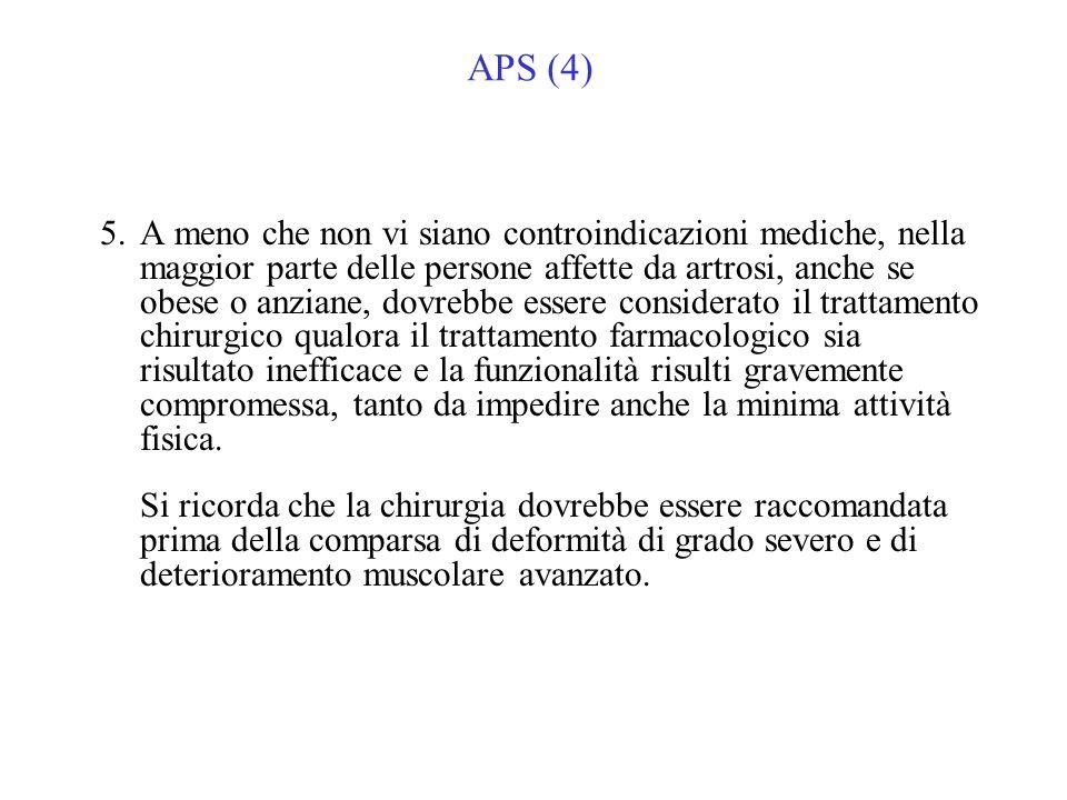 APS (4) 5.A meno che non vi siano controindicazioni mediche, nella maggior parte delle persone affette da artrosi, anche se obese o anziane, dovrebbe