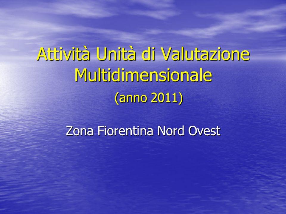 Attività Unità di Valutazione Multidimensionale (anno 2011) Zona Fiorentina Nord Ovest