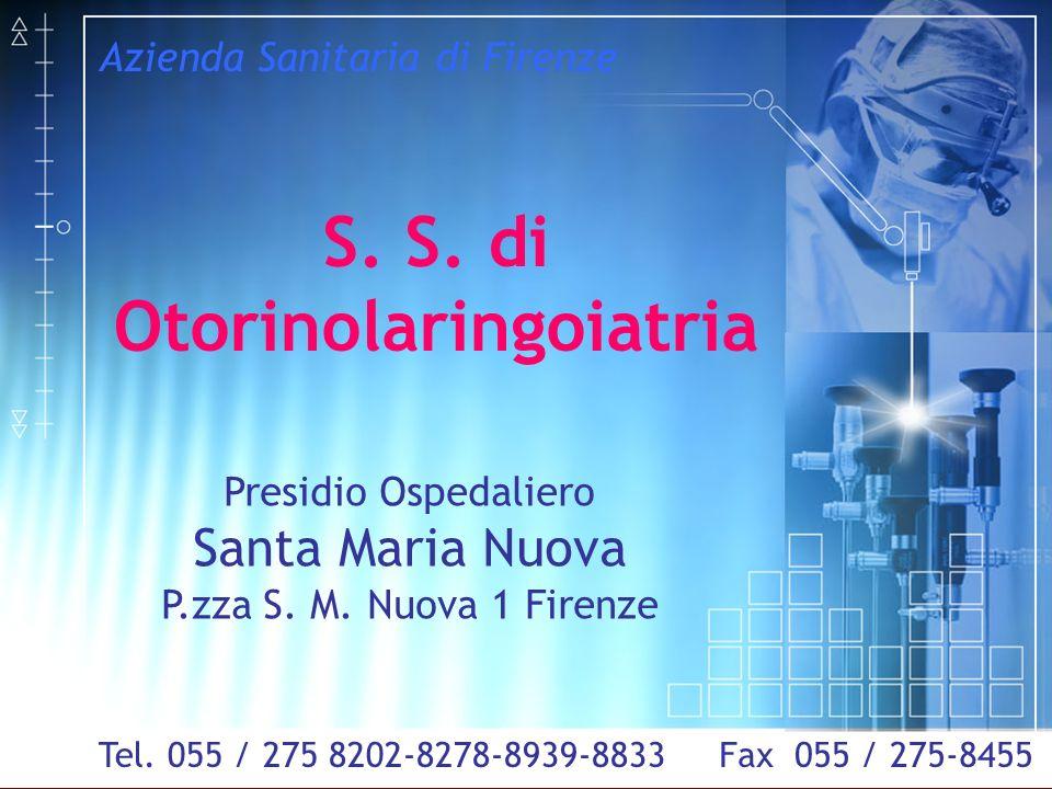 Fax 055 / 275-8455 Azienda Sanitaria di Firenze S. S. di Otorinolaringoiatria Presidio Ospedaliero Santa Maria Nuova P.zza S. M. Nuova 1 Firenze Tel.