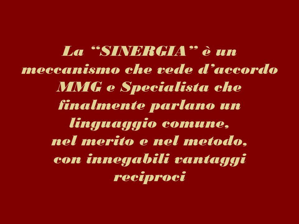 La SINERGIA è un meccanismo che vede daccordo MMG e Specialista che finalmente parlano un linguaggio comune, nel merito e nel metodo, con innegabili v