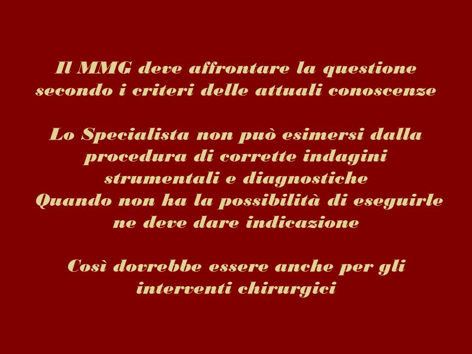 Il MMG deve affrontare la questione secondo i criteri delle attuali conoscenze Lo Specialista non può esimersi dalla procedura di corrette indagini st