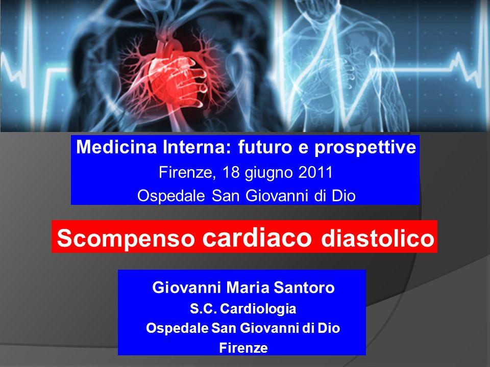 Medicina Interna: futuro e prospettive Firenze, 18 giugno 2011 Ospedale San Giovanni di Dio Scompenso cardiaco diastolico Giovanni Maria Santoro S.C.