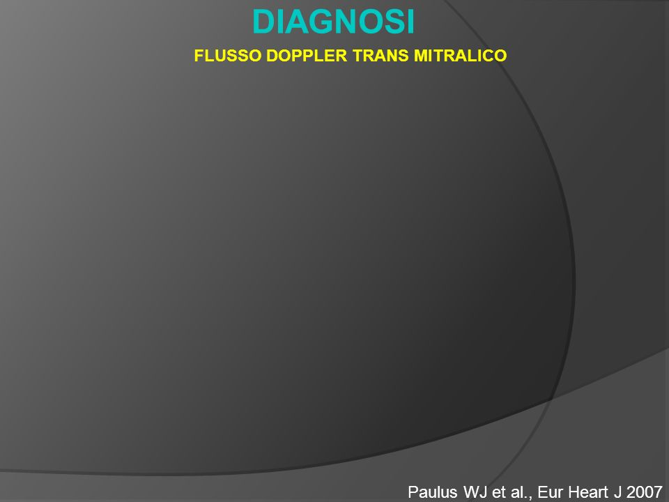 DIAGNOSI Paulus WJ et al., Eur Heart J 2007 FLUSSO DOPPLER TRANS MITRALICO