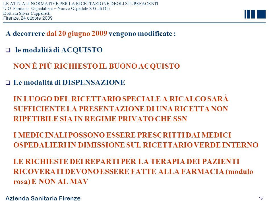 Azienda Sanitaria Firenze 16 LE ATTUALI NORMATIVE PER LA RICETTAZIONE DEGLI STUPEFACENTI U.O. Farmacia Ospedaliera – Nuovo Ospedale S.G. di Dio Dott.s