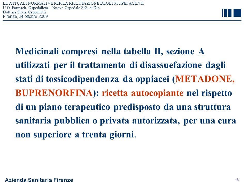 Azienda Sanitaria Firenze 18 LE ATTUALI NORMATIVE PER LA RICETTAZIONE DEGLI STUPEFACENTI U.O. Farmacia Ospedaliera – Nuovo Ospedale S.G. di Dio Dott.s